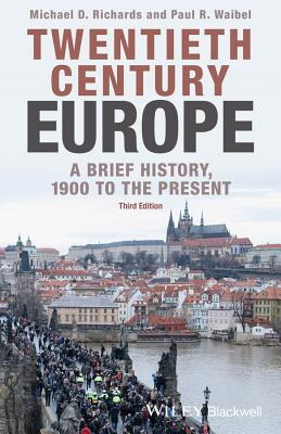 Twentieth-Century Europe: A Brief History, 1900 to the Present - Richards, Michael D (Original Author), and Waibel, Paul R (Original Author)
