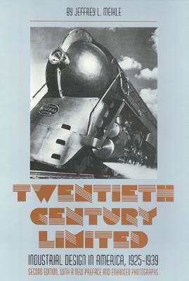 Twentieth Century Limited: Industrial Design in America 1925-1939 - Meikle, Jeffrey
