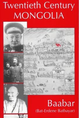 Twentieth Century Mongolia - Baabar, (Bat-Erdene Batbayar), and Kaplonski, C (Editor), and Suhjargalmaa, D (Translated by)