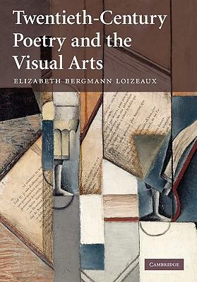 Twentieth-Century Poetry and the Visual Arts - Loizeaux, Elizabeth Bergmann