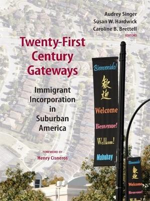 Twenty-First-Century Gateways: Immigrant Incorporation in Suburban America - Singer, Audrey (Editor)