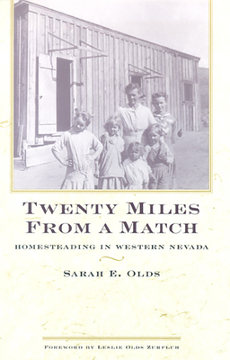 Twenty Miles from a Match: Homesteading in Western Nevada - Olds, Sarah E, and Zurfluh, Leslie Olds (Foreword by)