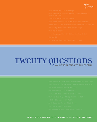 Twenty Questions: An Introduction to Philosophy - Bowie, G Lee, and Michaels, Meredith W, and Solomon, Robert C