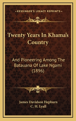 Twenty Years in Khama's Country: And, Pioneering Among the Batauana of Lake Ngami - Hepburn, James Davidson