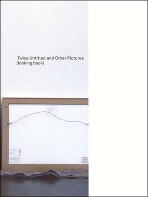 Twice Untitled and Other Pictures (Looking Back) - Lawler, Louise, and Molesworth, Helen (Editor)