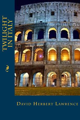 Twilight in Italy - Lawrence, David Herbert, and Montoto, Maxim (Editor)