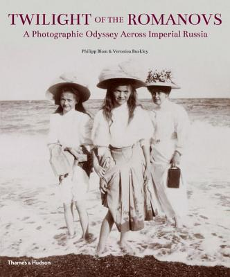 Twilight of the Romanovs: A Photographic Odyssey Across Imperial Russia - Blom, Philipp, and Buckley, Veronica