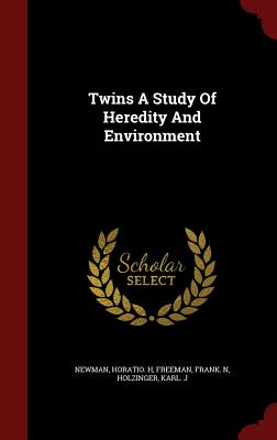 Twins a Study of Heredity and Environment - Newman, Horatio H, and Freeman, Frank N, and Holzinger, Karl J