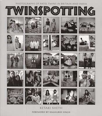 Twinspotting: Patel Twins in Britain and India - Sheth, Ketaki, and Singh, Raghubir