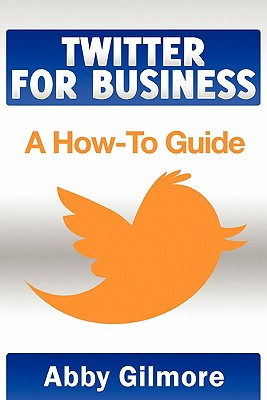 Twitter for Business: A How-To Guide - Redlin-Cook, Elise (Editor), and Schwartz, Michael (Editor), and Gould, David (Designer)