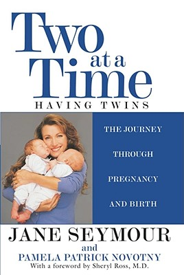 Two at a Time: Having Twins the Journey Through Pregnancy and Birth - Seymour, Jane, and Novotny, Pamela Patrick, and Ross, Sheryl, M.D. (Foreword by)
