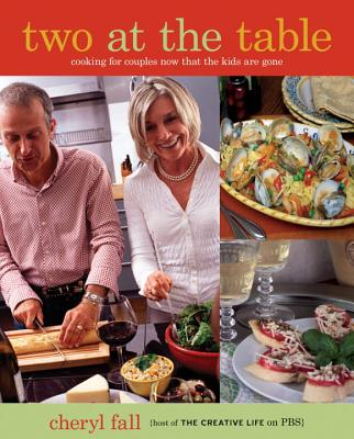 Two at the Table: Cooking for Couples Now That the Kids Are Gone - Fall, Cheryl