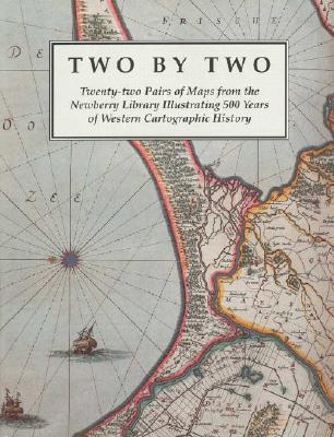 Two by Two: Twenty-Two Pairs of Maps from the Newberry Library Illustrating 500 Years of Western Cartographic History - Akerman, James R