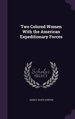 Two Colored Women with the American Expeditionary Forces - Hunton, Addie D Waite