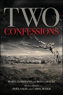 Two Confessions - Zambrano, Maria, and Chacel, Rosa, and Valis, Noel, Professor (Translated by)