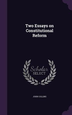 Two Essays on Constitutional Reform - Collins, John, Professor