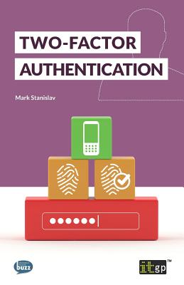 Two-Factor Authentication - Stanislav, Mark, and IT Governance Publishing (Editor)