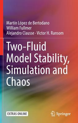 Two-Fluid Model Stability, Simulation and Chaos - Bertodano, Martin Lopez De, and Fullmer, William, and Clausse, Alejandro