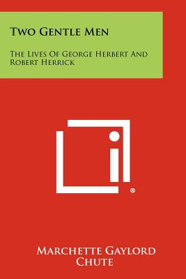 Two Gentle Men: The Lives of George Herbert and Robert Herrick - Chute, Marchette Gaylord