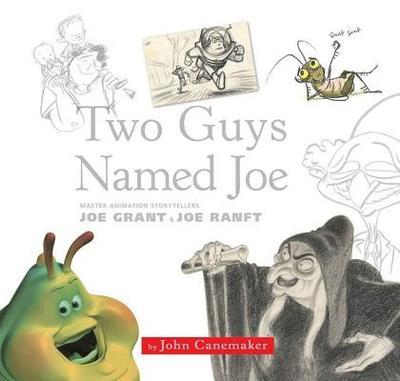 Two Guys Named Joe: Master Animation Storytellers Joe Grant and Joe Ranft - Canemaker, John