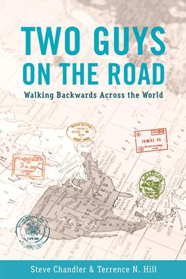 Two Guys on the Road: Walking Backwards Across the World - Chandler, Steve