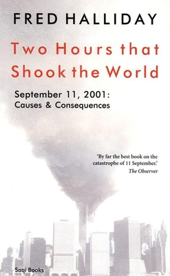 Two Hours That Shook the World: September 11, 2001: Causes and Consequences - Halliday, Fred