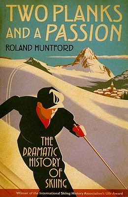 Two Planks and a Passion: The Dramatic History of Skiing - Huntford, Roland