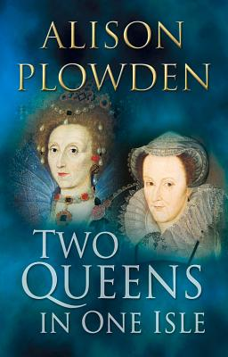 Two Queens in One Isle - Plowden, Alison