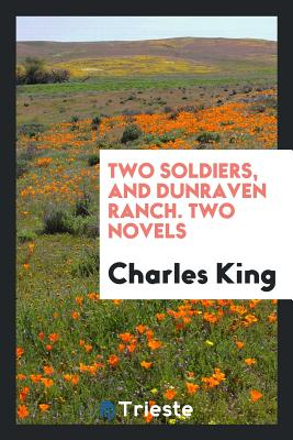 Two Soldiers, and Dunraven Ranch. Two Novels - King, Charles