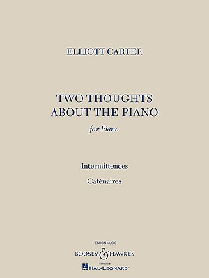 Two Thoughts about the Piano: For Piano: Intermittences/Catenaires - Carter, Elliott (Composer)