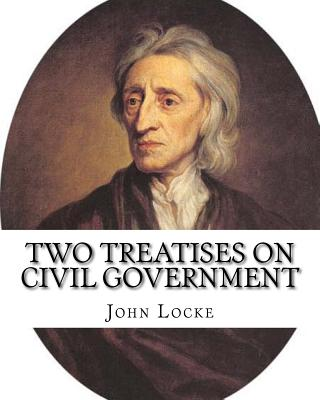 Two Treatises on Civil Government. by: John Locke, By: Filmer Robert, (Sir) (1588-1653).Introduction By: Henry Morley (15 September 1822 - 1894): John Locke Frs ( 29 August 1632 - 28 October 1704) Was an English Philosopher and Physician, Widely... - Locke, John, and (Sir), Filmer Robert, and Morley, Henry