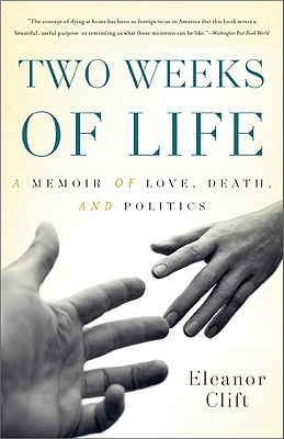Two Weeks of Life: A Memoir of Love, Death, and Politics - Clift, Eleanor