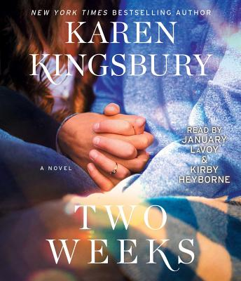 Two Weeks - Kingsbury, Karen, and Heyborne, Kirby (Read by), and Lavoy, January (Read by)