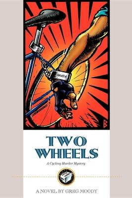 Two Wheels: A Cycling Murder Mystery - Moody, Greg