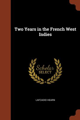Two Years in the French West Indies - Hearn, Lafcadio