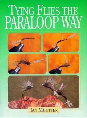 Tying Flies the Paraloop Way - Moutter, Ian