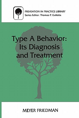 Type a Behavior: Its Diagnosis and Treatment - Friedman, Meyer, Dr.