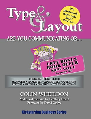 Type & Layout: Are You Communicating or Just Making Pretty Shapes? - Wheildon, C, and Ogilvy, D (Foreword by), and Heard, G (Contributions by)