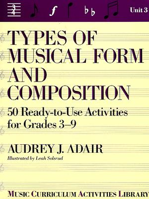 Types of Musical Form and Composition: 50 Ready-To-Use Activities for Grades 3-9 - Adair, Audrey J
