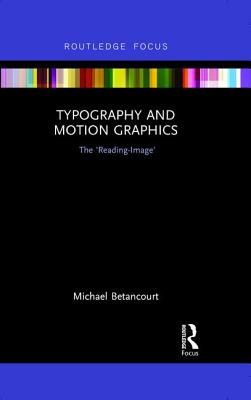 Typography and Motion Graphics: The 'Reading-Image' - Betancourt, Michael