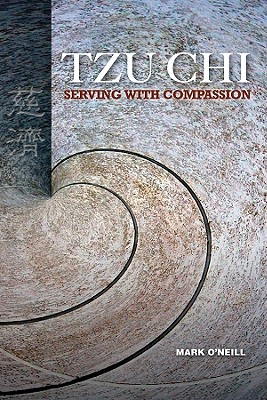 Tzu Chi: Serving with Compassion - O'Neill, Mark