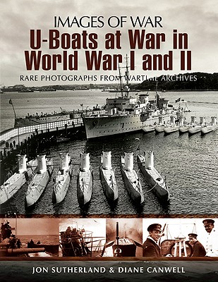 U-Boats at World Wars I and II: Rare Photographs from Wartime Archives - Sutherland, Jon