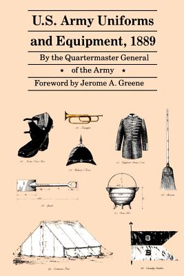 U.S. Army Uniforms and Equipment, 1889: Specifications for Clothing, Camp and Garrison Equipage, and Clothing and Equipage Materials - Quartermaster General of the Army
