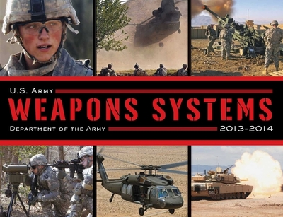 U.S. Army Weapons Systems 2013-2014 - Department of the Army, and Army