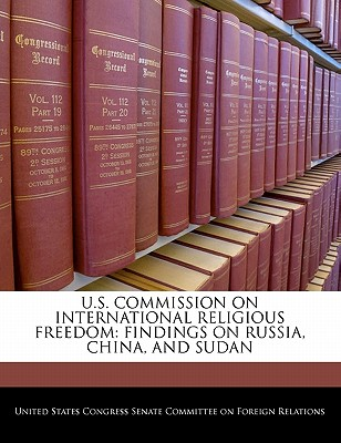 U.S. Commission on International Religious Freedom: Findings on Russia, China, and Sudan - United States Congress Senate Committee (Creator)