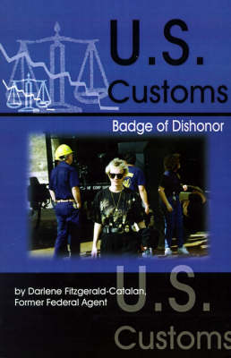 U.S. Customs: Badge of Dishonor - Fitzgerald-Catalan, Darlene