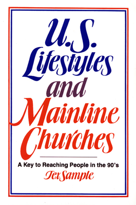 U.S. Lifestyles and Mainline Churches: A Key to Reaching People in the 90's - Sample, Tex