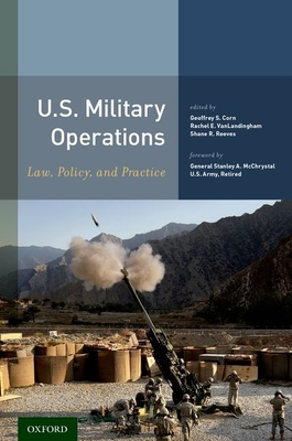 U.S. Military Operations: Law, Policy, and Practice - Corn, Geoffrey S (Editor), and Vanlandingham, Rachel E (Editor), and Reeves, Shane R (Editor)