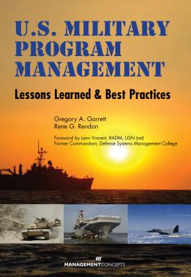 U.S. Military Program Management: Lessons Learned and Best Practices - Garrett, Gregory A, and Rendon, Rene G