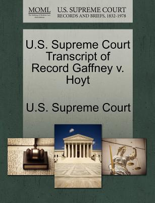 U.S. Supreme Court Transcript of Record Gaffney V. Hoyt - U S Supreme Court (Creator)